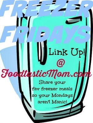 #freezerfridays Link Up with Foodtastic Mom