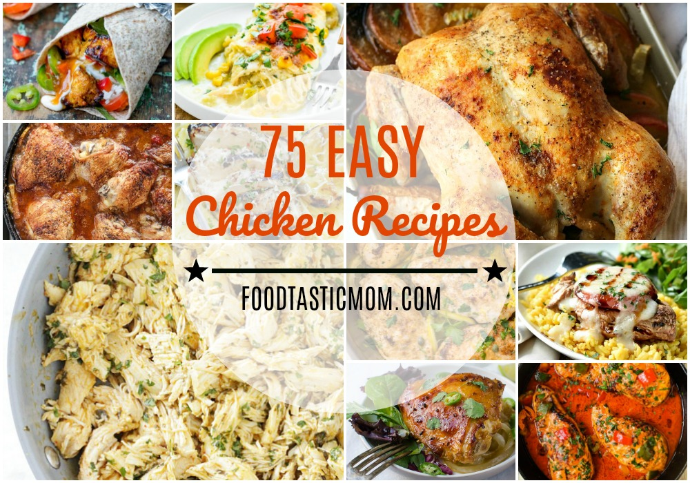 75 Easy Chicken Recipes | Foodtastic Mom