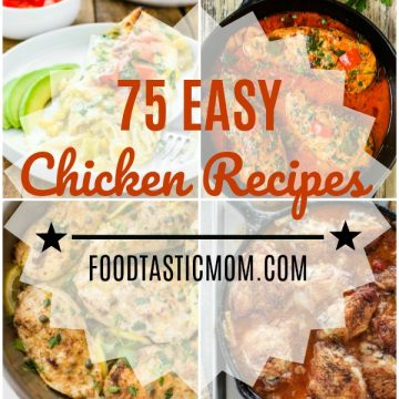 75 Easy Chicken Recipes | Foodtastic Mom #easychickenrecipes #chickenrecipes #chickenbreastrecipes #chickenthighrecipes #easychickendinner #easychickenbreastrecipes #recipesfordinner