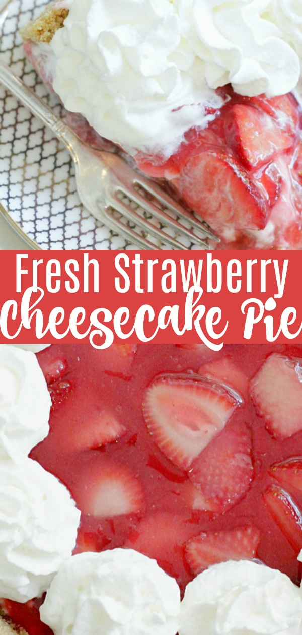 Fresh Strawberry Cheesecake Pie | Foodtastic Mom #strawberrypie #cheesecake #freshstrawberrycheesecakepie