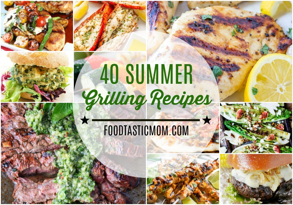 40 Summer Grilling Recipes | Foodtastic Mom #grillingrecipes #grilling #foodtasticmom
