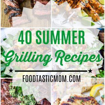 40 Summer Grilling Recipes | Foodtastic Mom #grillingrecipes #grilling #foodtasticmom