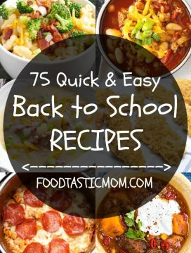 75 Quick and Easy Back to School Recipes | Foodtastic Mom #backtoschool #quickandeasydinnerrecipes #quickandeasydinnerrecipesforfamily #dinnerrecipes