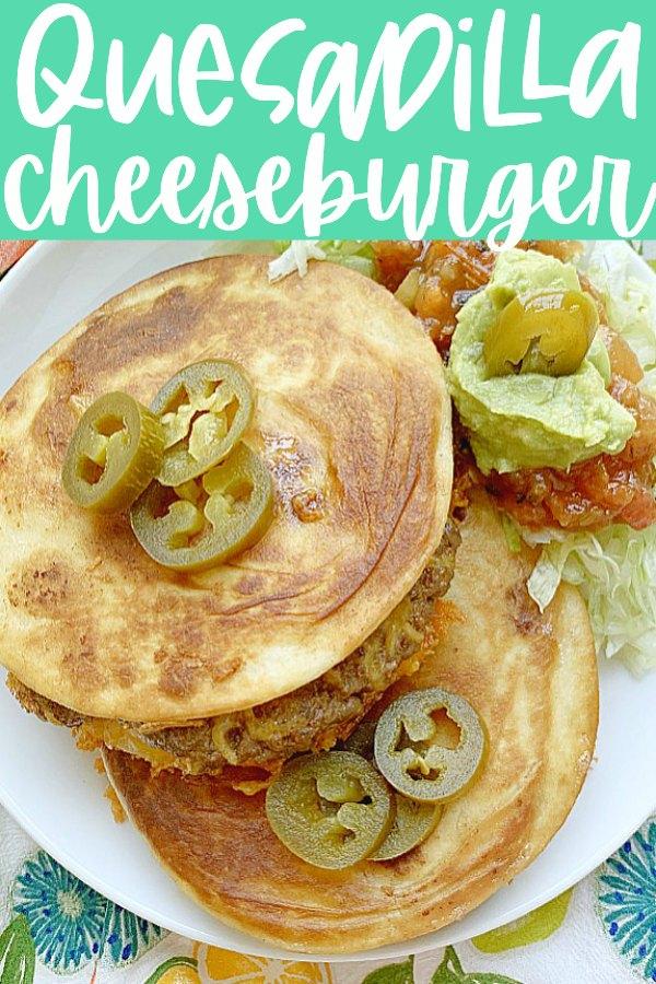 Quesadilla Burger | Foodtastic Mom #quesadillarecipes #burgerrecipes #quesadillaburger
